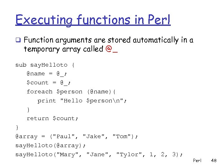 Executing functions in Perl q Function arguments are stored automatically in a temporary array