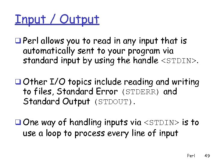 Input / Output q Perl allows you to read in any input that is