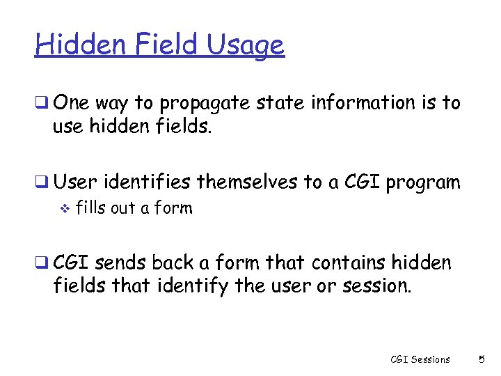 Hidden Field Usage q One way to propagate state information is to use hidden