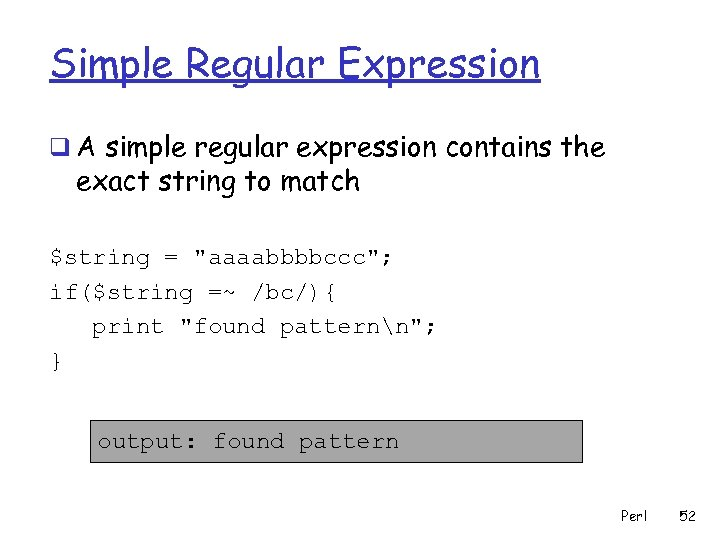 Simple Regular Expression q A simple regular expression contains the exact string to match