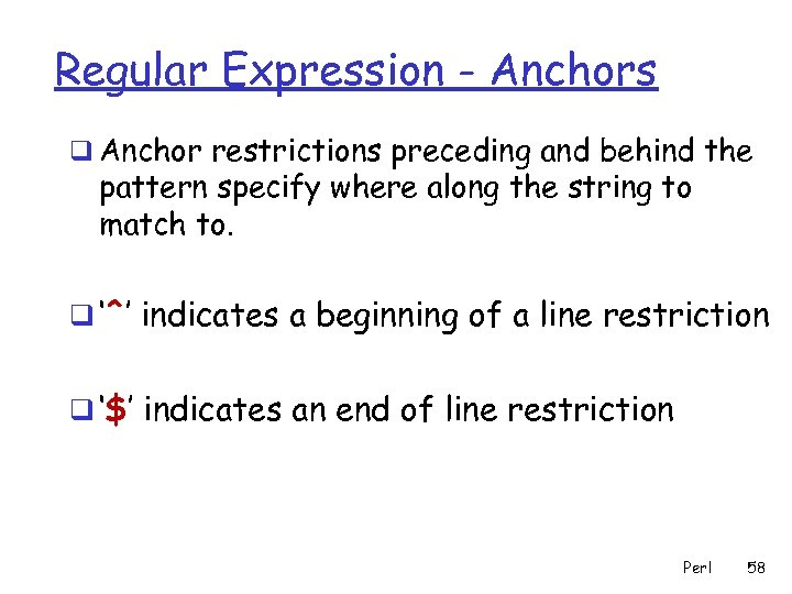 Regular Expression - Anchors q Anchor restrictions preceding and behind the pattern specify where