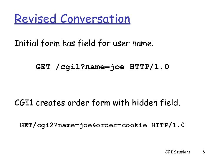 Revised Conversation Initial form has field for user name. GET /cgi 1? name=joe HTTP/1.