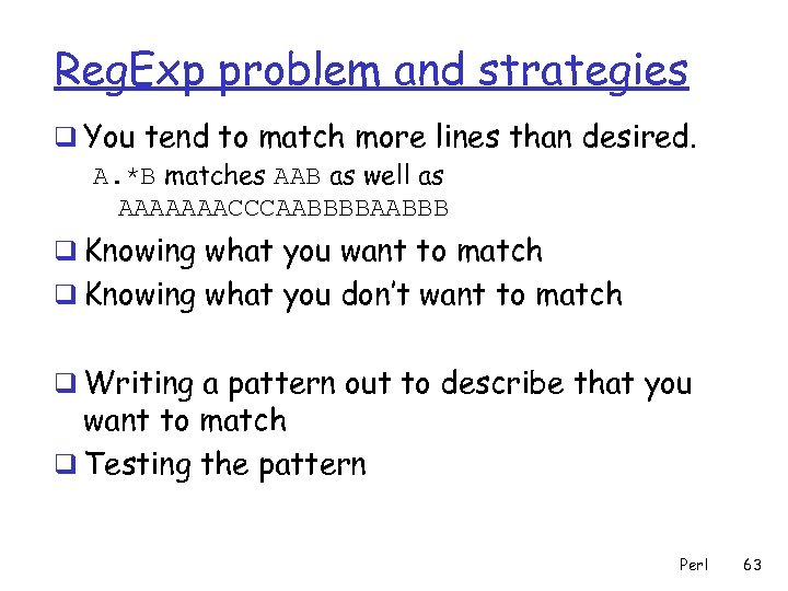 Reg. Exp problem and strategies q You tend to match more lines than desired.