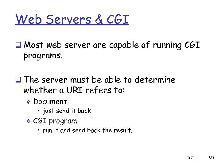 Web Servers & CGI q Most web server are capable of running CGI programs.
