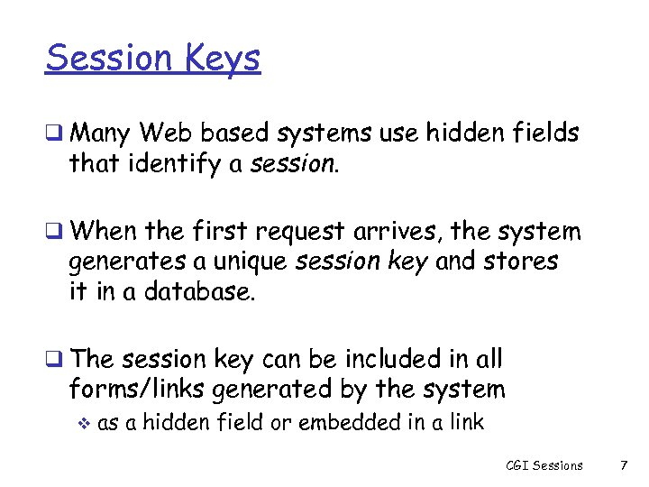Session Keys q Many Web based systems use hidden fields that identify a session.