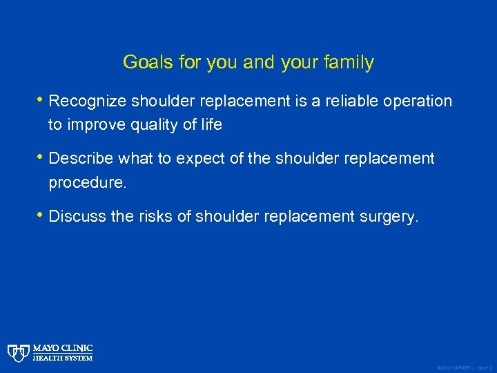 Goals for you and your family • Recognize shoulder replacement is a reliable operation