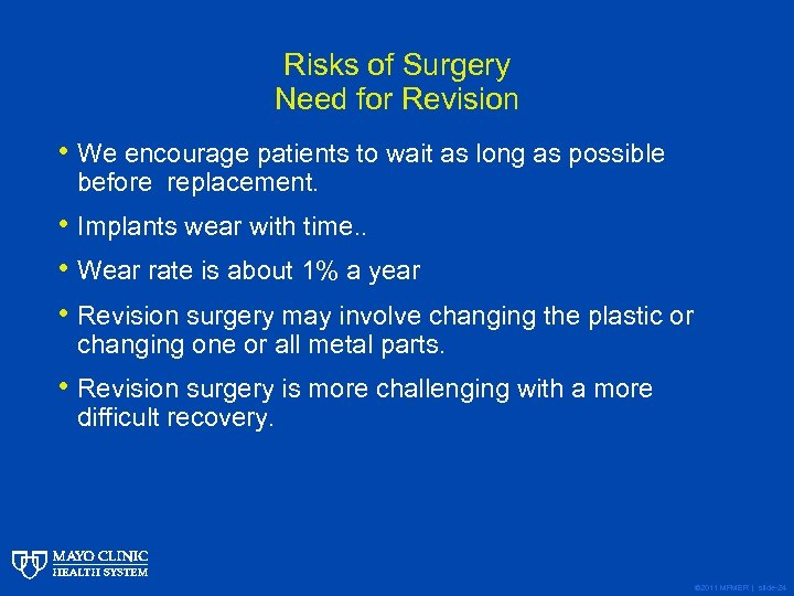 Risks of Surgery Need for Revision • We encourage patients to wait as long