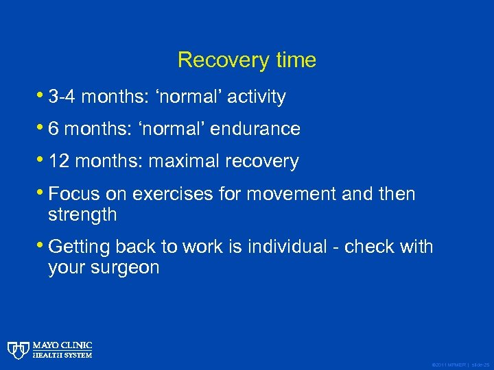 Recovery time • 3 -4 months: 'normal' activity • 6 months: 'normal' endurance •
