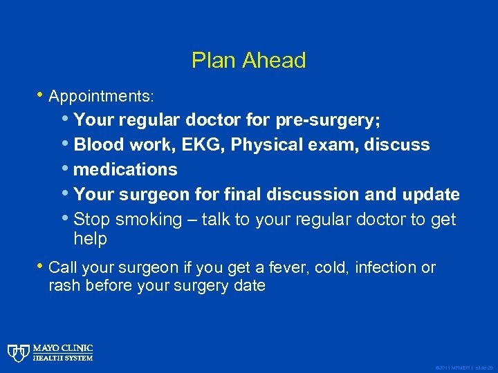 Plan Ahead • Appointments: • Your regular doctor for pre-surgery; • Blood work, EKG,