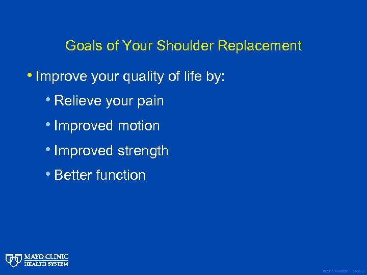 Goals of Your Shoulder Replacement • Improve your quality of life by: • Relieve