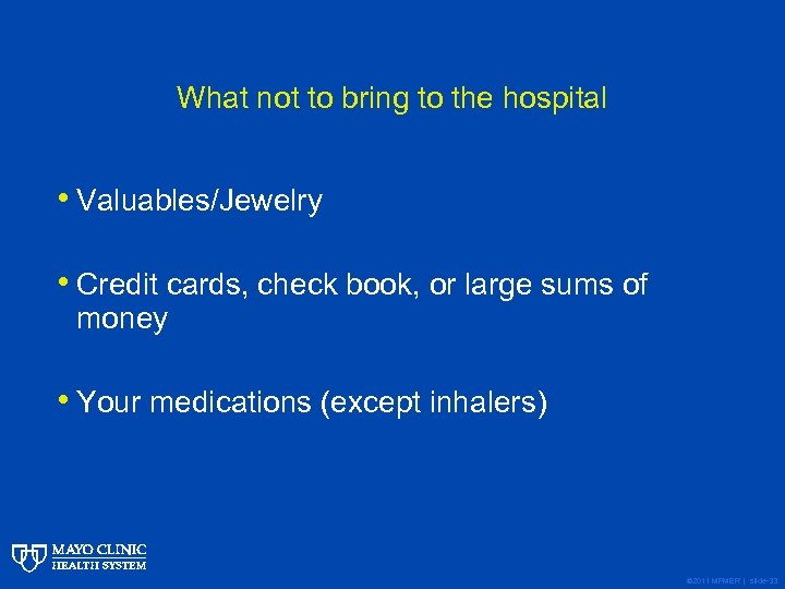 What not to bring to the hospital • Valuables/Jewelry • Credit cards, check book,