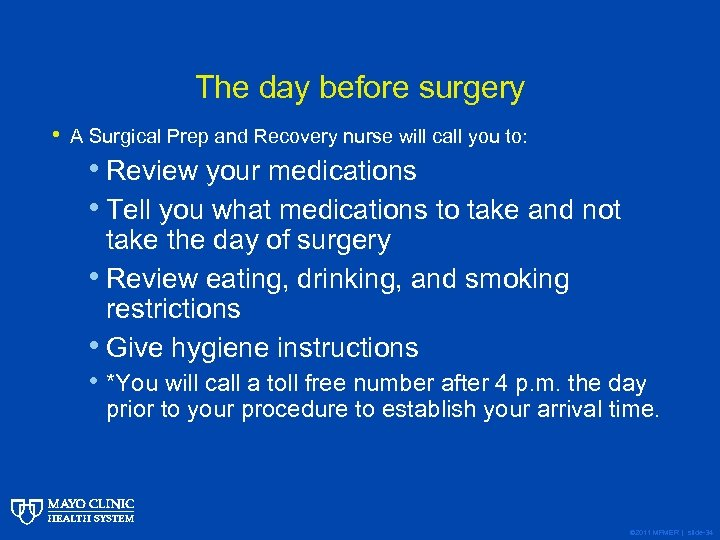 The day before surgery • A Surgical Prep and Recovery nurse will call you