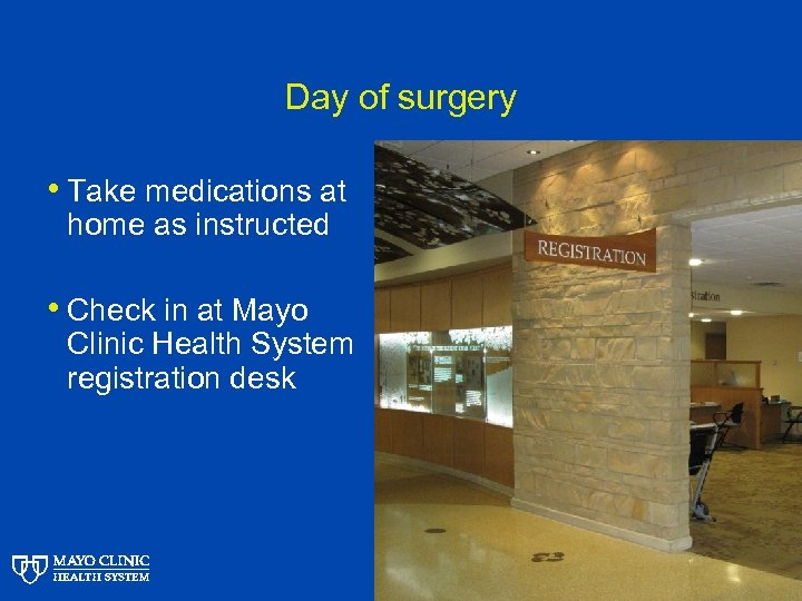 Day of surgery • Take medications at home as instructed • Check in at