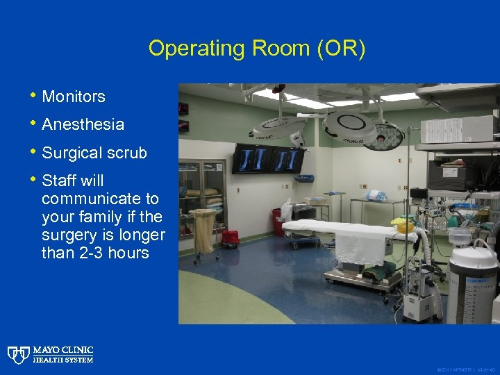 Operating Room (OR) • Monitors • Anesthesia • Surgical scrub • Staff will communicate