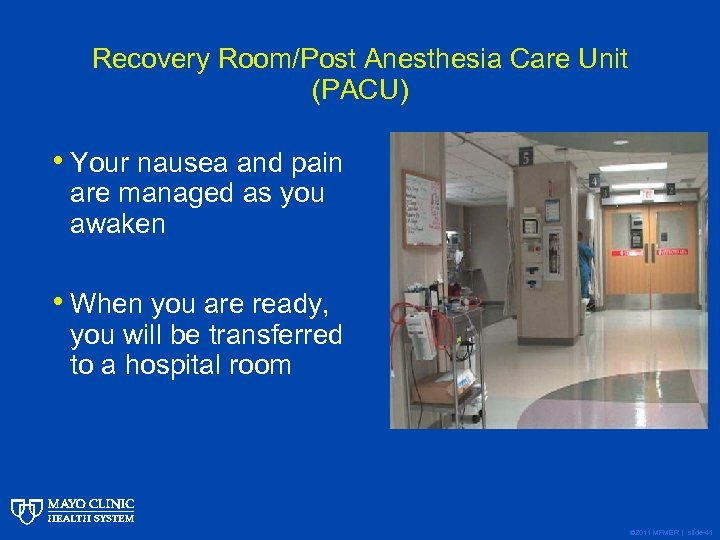 Recovery Room/Post Anesthesia Care Unit (PACU) • Your nausea and pain are managed as