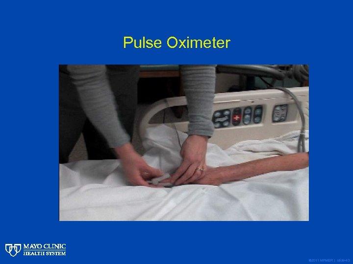 Pulse Oximeter © 2011 MFMER | slide-43