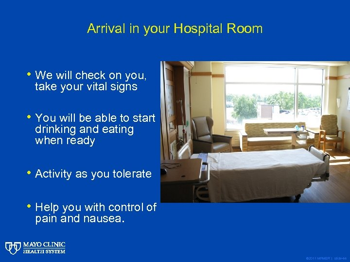 Arrival in your Hospital Room • We will check on you, take your vital
