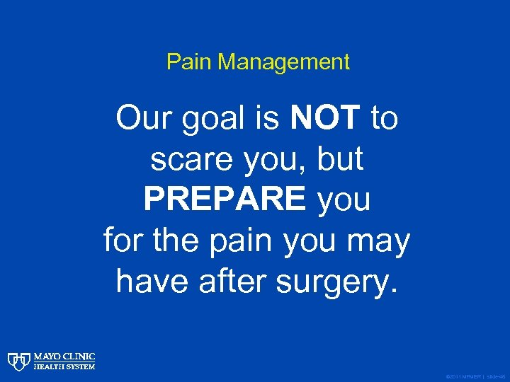 Pain Management Our goal is NOT to scare you, but PREPARE you for the