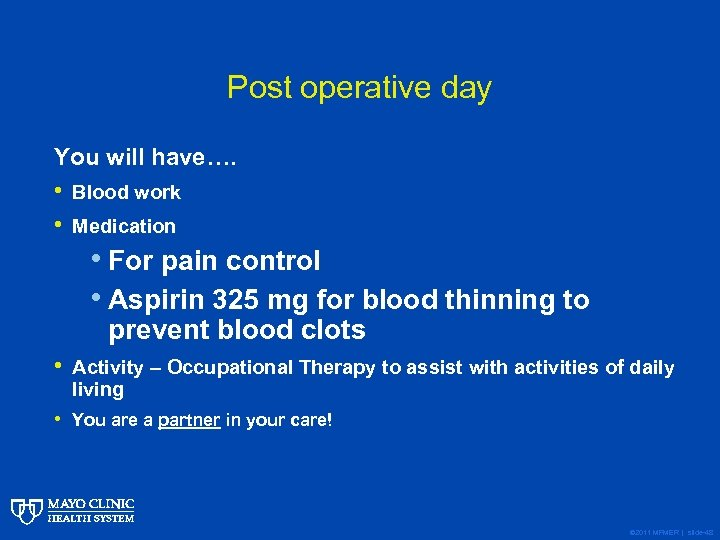 Post operative day You will have…. • Blood work • Medication • For pain