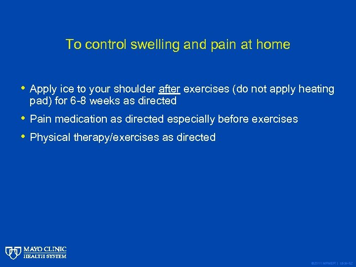To control swelling and pain at home • Apply ice to your shoulder after