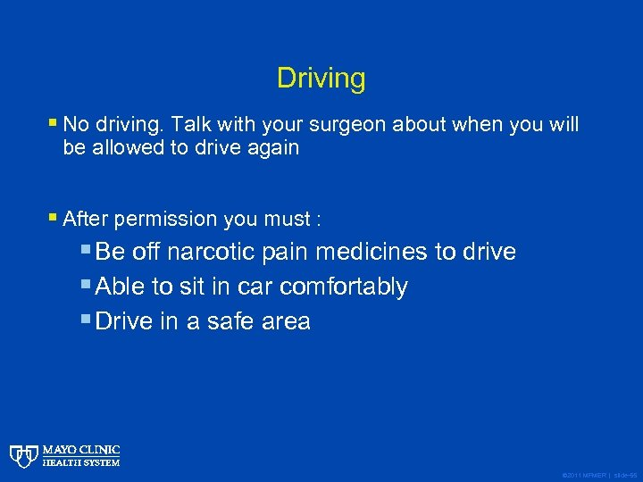 Driving § No driving. Talk with your surgeon about when you will be allowed