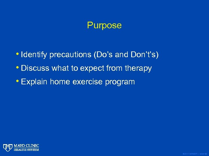 Purpose • Identify precautions (Do's and Don't's) • Discuss what to expect from therapy