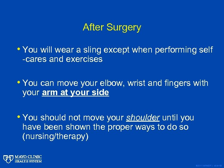 After Surgery • You will wear a sling except when performing self -cares and