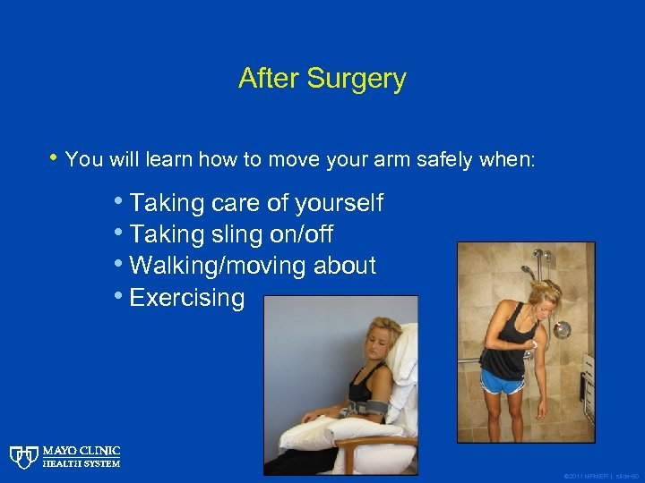 After Surgery • You will learn how to move your arm safely when: •