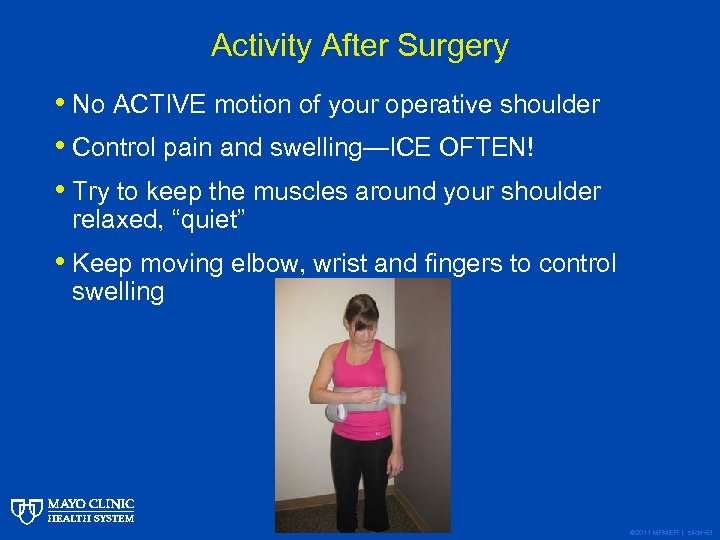Activity After Surgery • No ACTIVE motion of your operative shoulder • Control pain