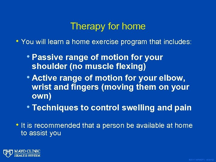 Therapy for home • You will learn a home exercise program that includes: •