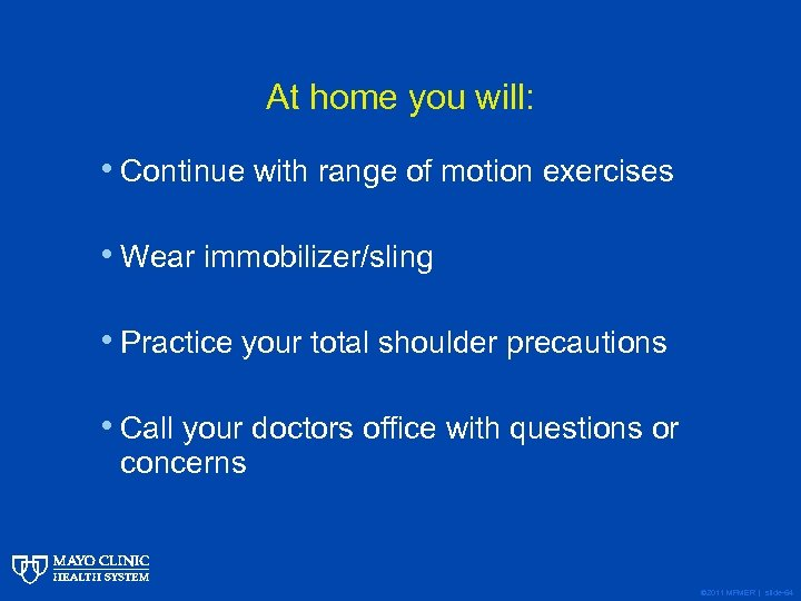 At home you will: • Continue with range of motion exercises • Wear immobilizer/sling