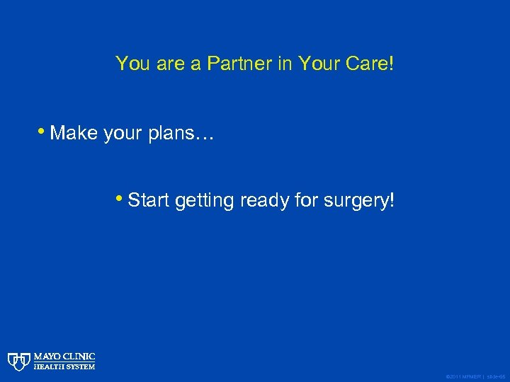 You are a Partner in Your Care! • Make your plans… • Start getting