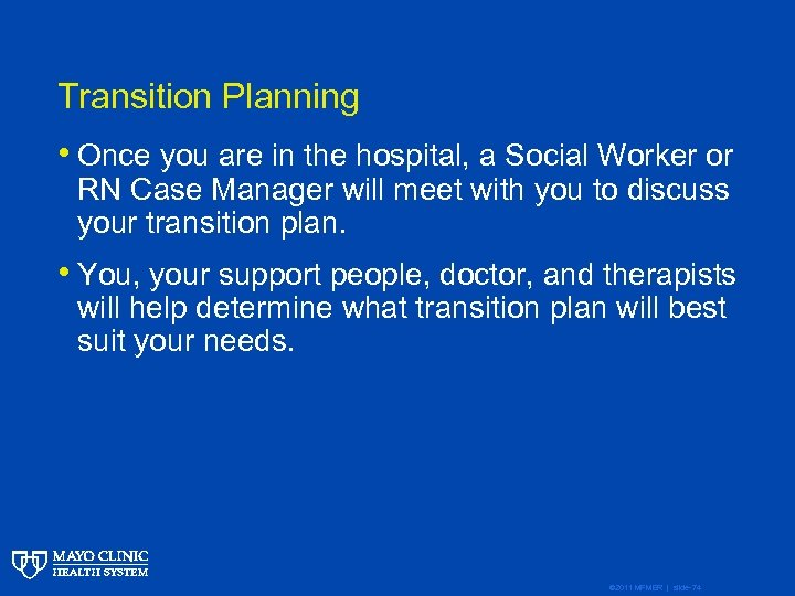 Transition Planning • Once you are in the hospital, a Social Worker or RN