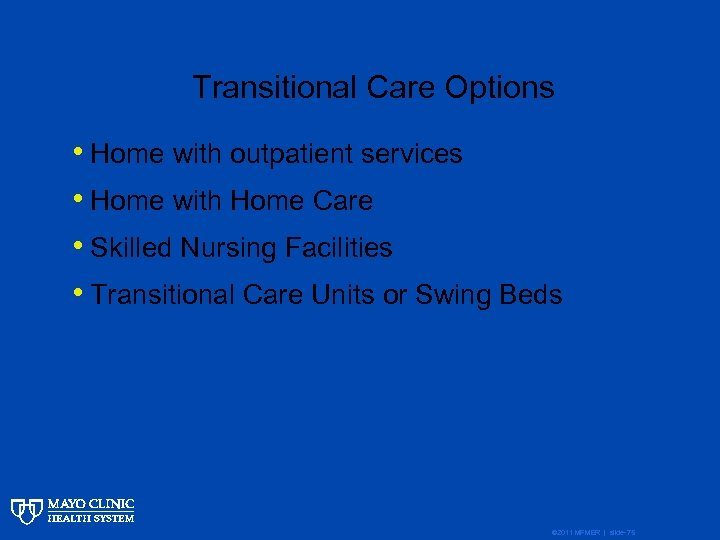 Transitional Care Options • Home with outpatient services • Home with Home Care •