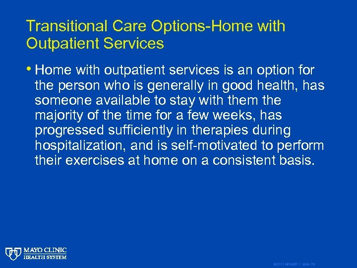 Transitional Care Options-Home with Outpatient Services • Home with outpatient services is an option