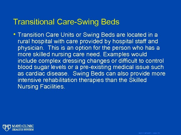 Transitional Care-Swing Beds • Transition Care Units or Swing Beds are located in a