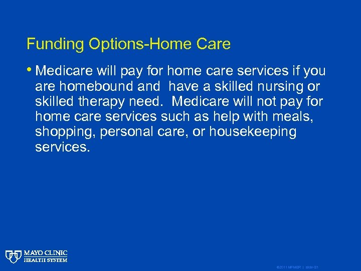 Funding Options-Home Care • Medicare will pay for home care services if you are