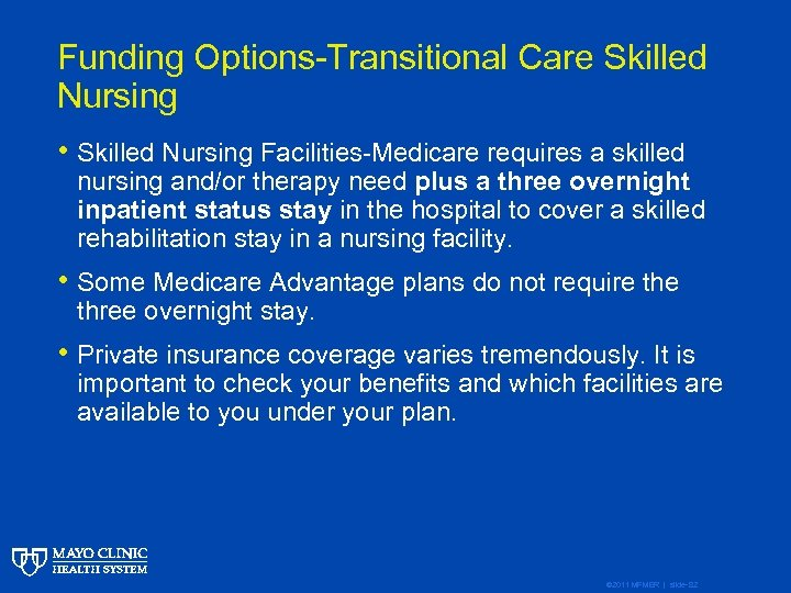 Funding Options-Transitional Care Skilled Nursing • Skilled Nursing Facilities-Medicare requires a skilled nursing and/or