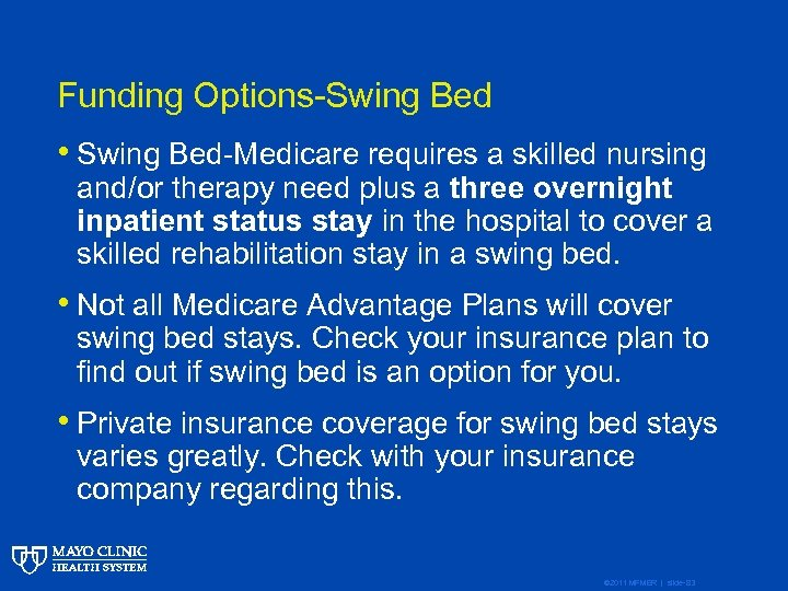 Funding Options-Swing Bed • Swing Bed-Medicare requires a skilled nursing and/or therapy need plus