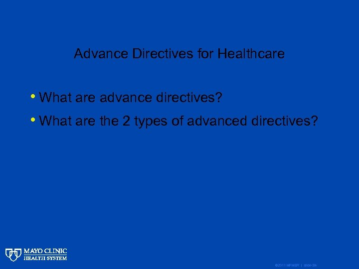 Advance Directives for Healthcare • What are advance directives? • What are the 2