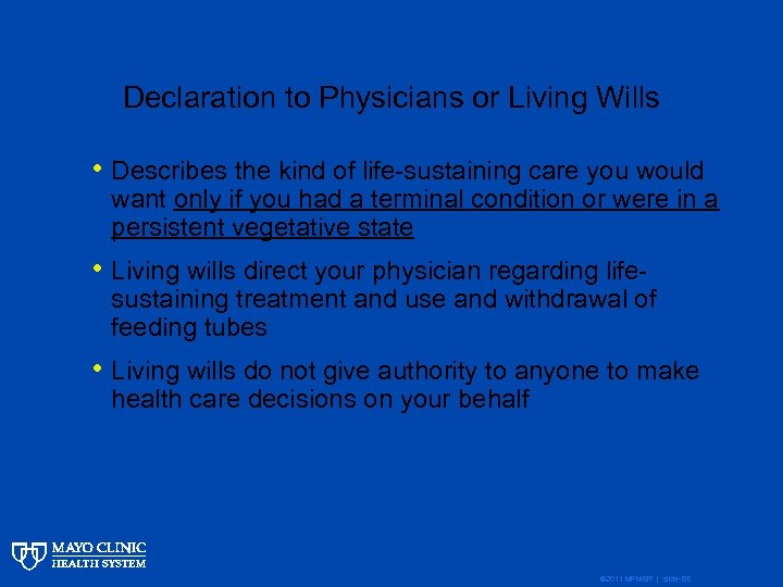 Declaration to Physicians or Living Wills • Describes the kind of life-sustaining care you