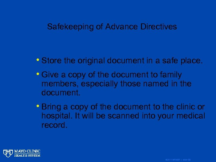 Safekeeping of Advance Directives • Store the original document in a safe place. •
