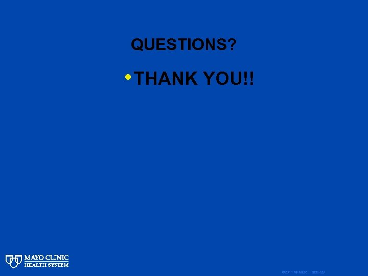QUESTIONS? • THANK YOU!! © 2011 MFMER | slide-89