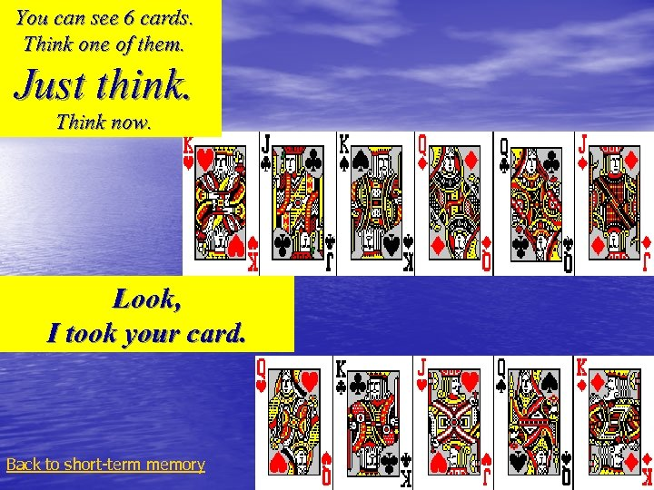 You can see 6 cards. Think one of them. Just think. Think now. Look,