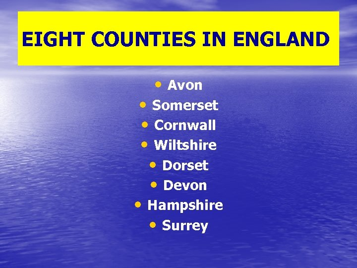 EIGHT COUNTIES IN ENGLAND • Avon • Somerset • Cornwall • Wiltshire • Dorset