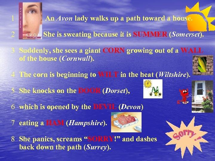 1 An Avon lady walks up a path toward a house. 2 She is