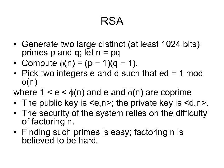 RSA • Generate two large distinct (at least 1024 bits) primes p and q;