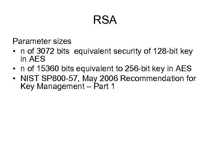 RSA Parameter sizes • n of 3072 bits equivalent security of 128 -bit key