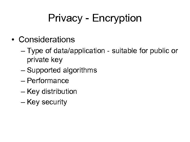 Privacy - Encryption • Considerations – Type of data/application - suitable for public or