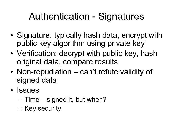 Authentication - Signatures • Signature: typically hash data, encrypt with public key algorithm using